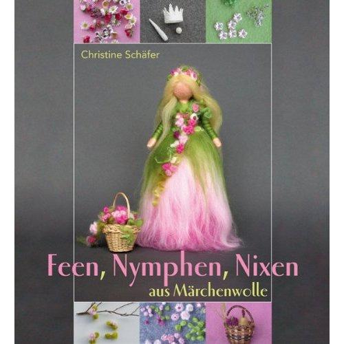 Feen, Nymphen, Nixen aus Märchenwolle von Christine Schäfer